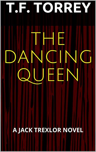 [Cover of The Dancing Queen: A Jack Trexlor Novel by T.F. Torrey]