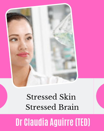 Dr Claudia Aguirre Neuroscientist Stressed Skin and Brain Skin Connection