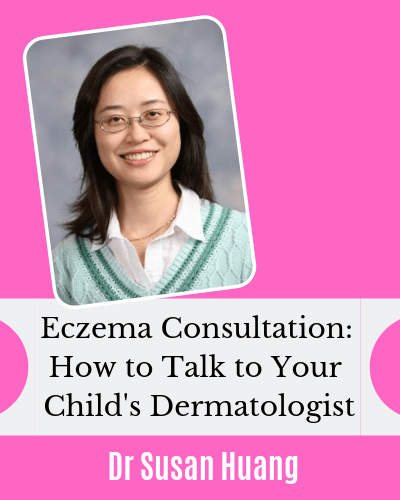 Eczema Consultation How to Talk to Your Child Dermatologist Dr Susan Huang