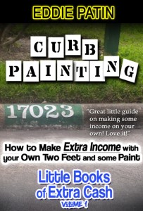 Curb Painting for Spare Income - How to Guide - Make Side Cash by Painting Curb Numbers: Little Books of Extra Cash - Entrepreneur Success Series by Eddie Patin