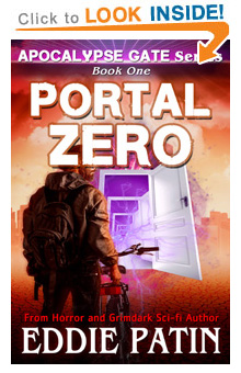 "Like EMP Survival, Grimdark, Cosmic Horror, Guns, and Monsters?? Read ""Portal Zero"" - Apocalypse Gate Book One on Amazon!"