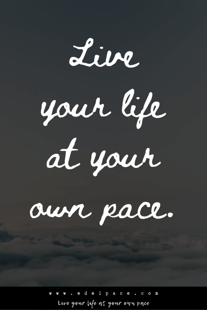 Live your life at your own pace