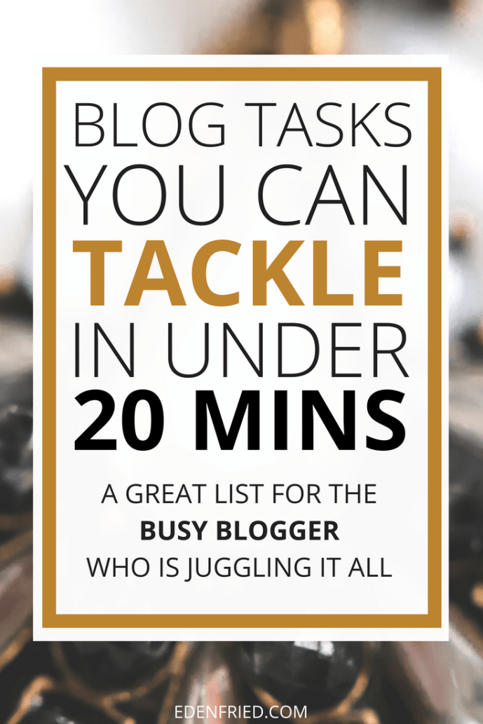 Blog tasks you can tackle in under 20 minutes for when you don't have any time to spare - edenfried.com