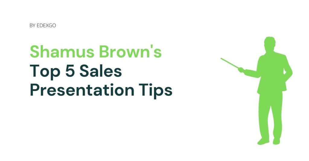 Shamus Brown's Top 5 Sales Presentation Tips