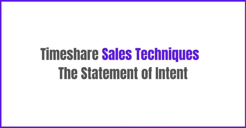 Timeshare Sales Techniques – The Statement of Intent