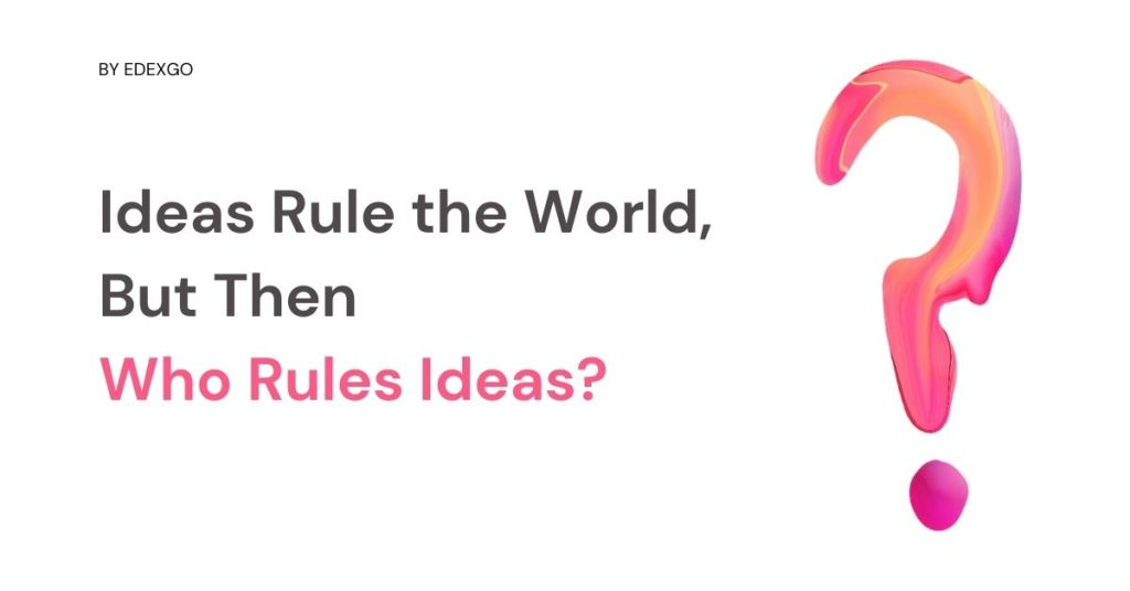 Ideas Rule the World, But Then Who Rules Ideas?