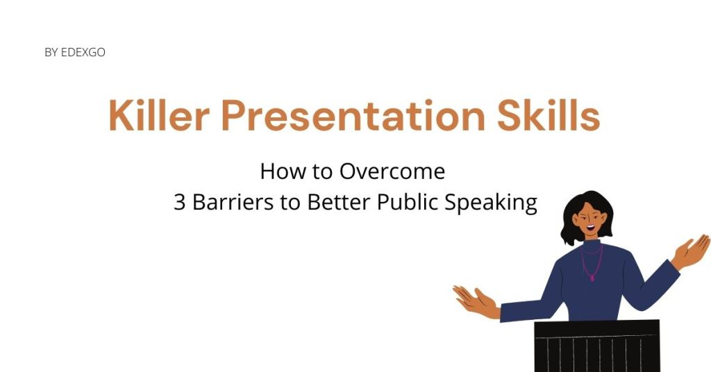 Killer Presentation Skills - How to Overcome 3 Barriers to Better Public Speaking