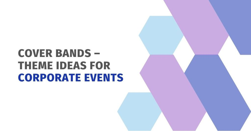 Cover Bands – Theme Ideas For Corporate Events
