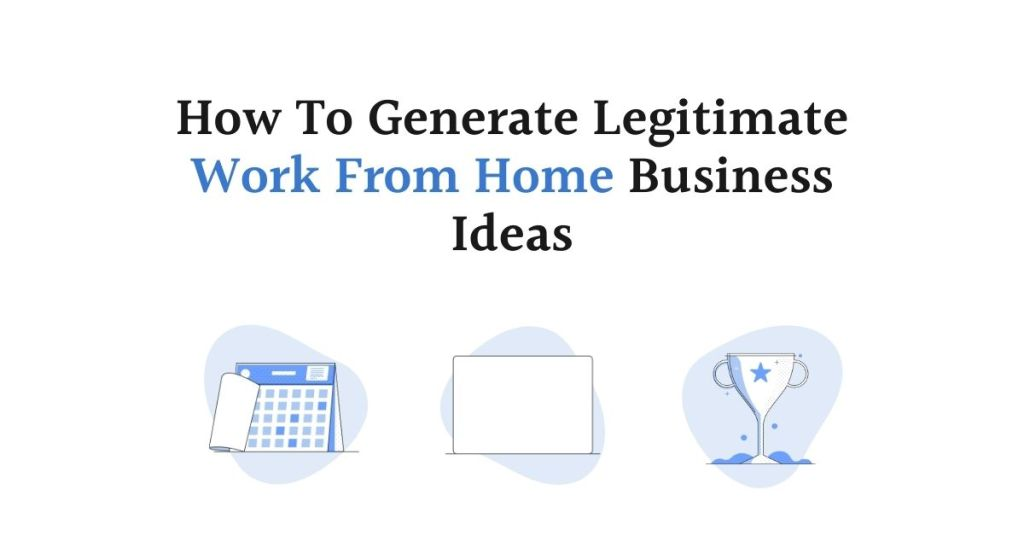 How To Generate Legitimate Work From Home Business Ideas