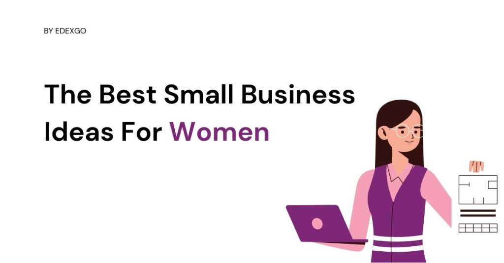 The Best Small Business Ideas For Women