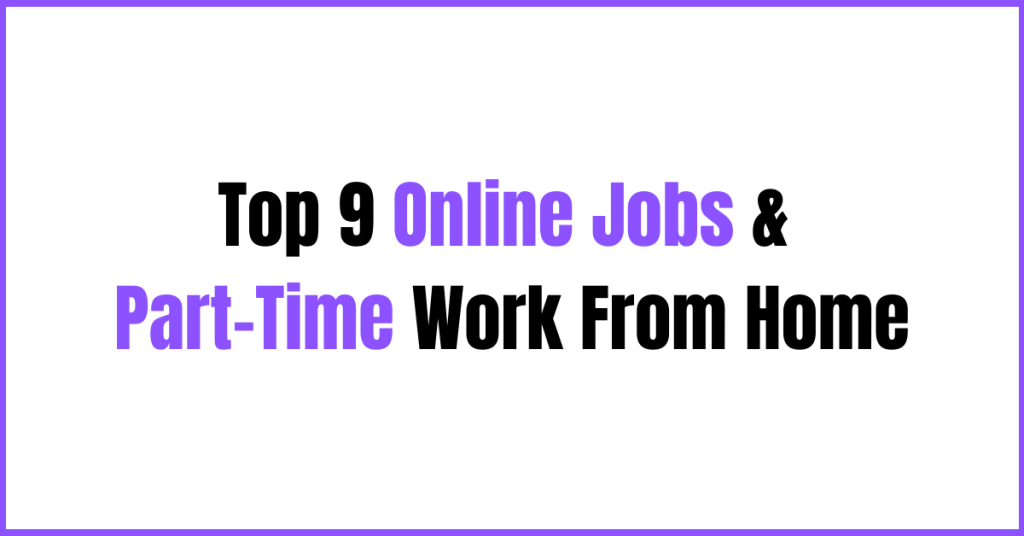 Top 9 Online Jobs & Part Time Work From Home
