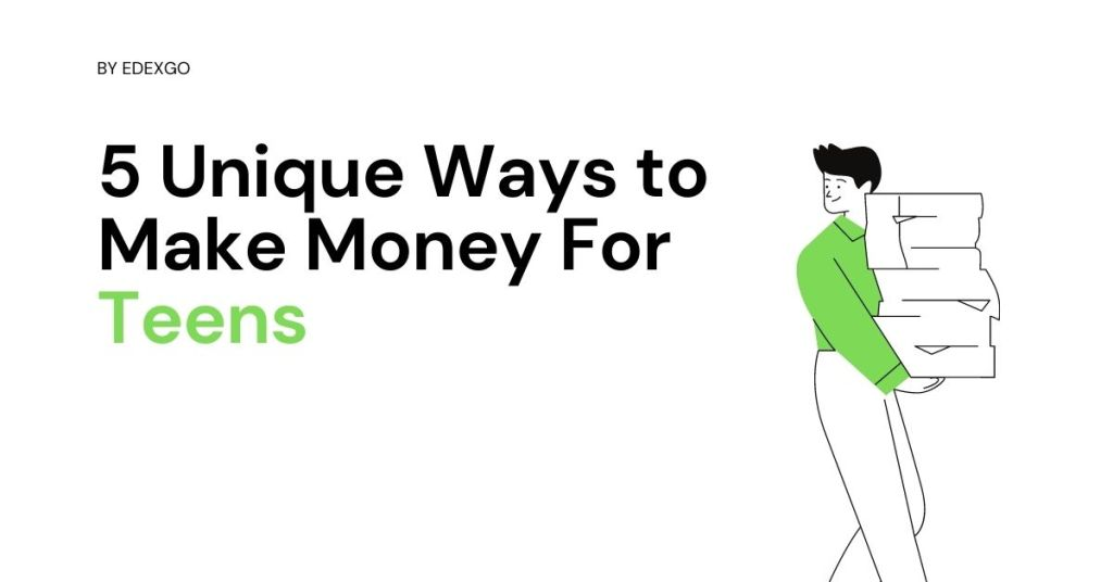 5 Unique Ways to Make Money For Teens Jobs