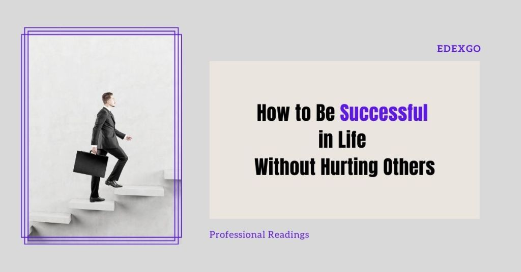 How to Be Successful in Life Without Hurting Others