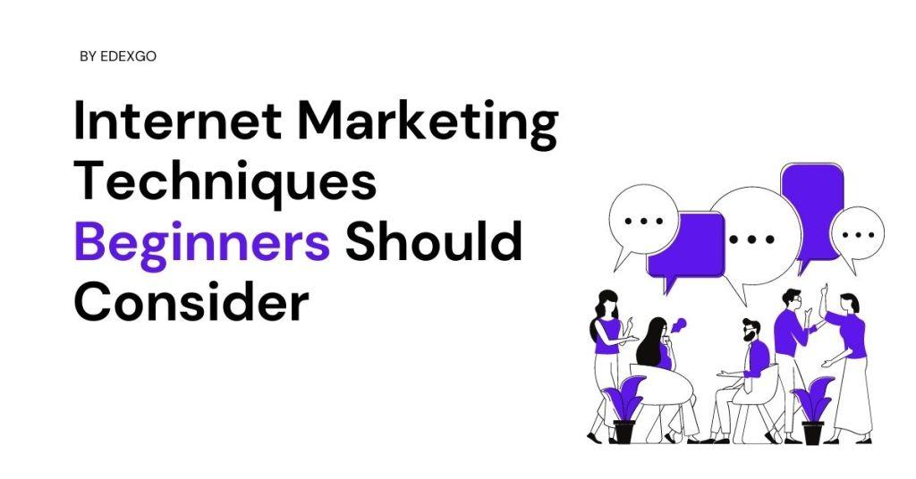 Internet Marketing Techniques Beginners Should Consider
