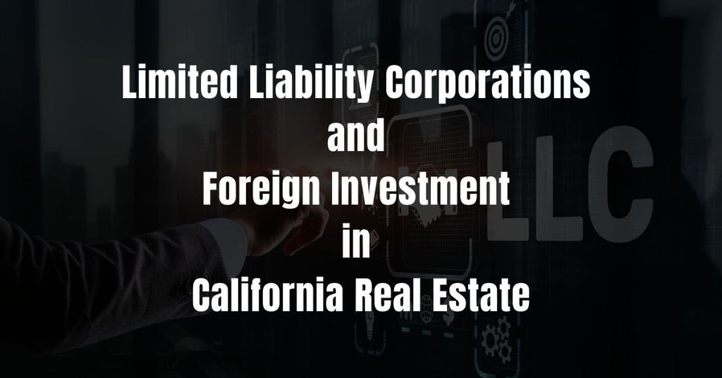 Limited Liability Corporations and Foreign Investment in California Real Estate