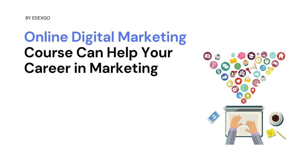 Online Digital Marketing Course Can Help Your Career in Marketing