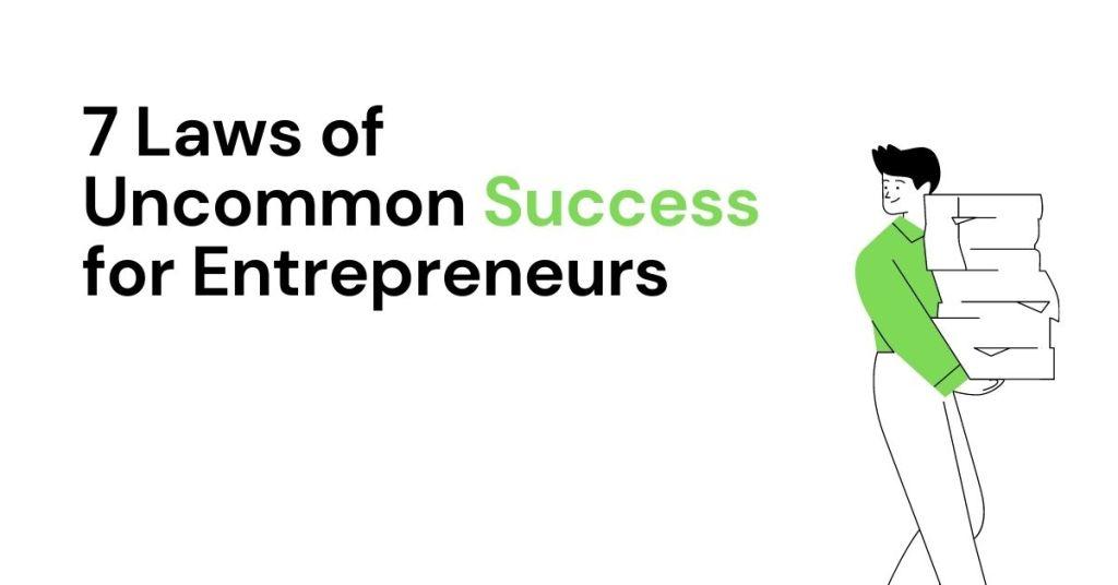 7 Laws of Uncommon Success for Entrepreneurs