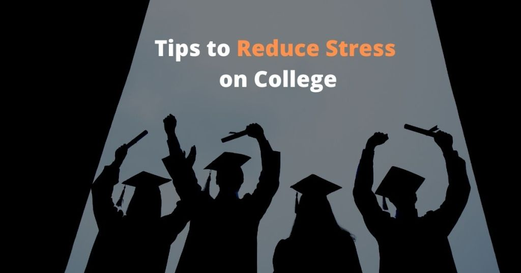 Tips to Reduce Stress on College