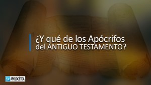 ¿Y qué de los Apócrifos del Antiguo Testamento?