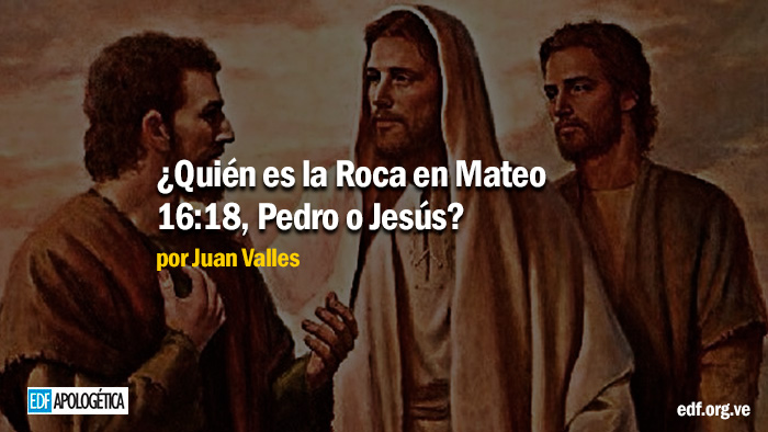 ¿Quién es la Roca en Mateo 16:18, Pedro o Jesús?