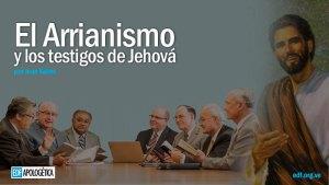 El Arrianismo y los testigos de Jehová