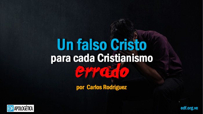 Un Falso Cristo para cada Cristianismo errado - por Carlos Rodriguez