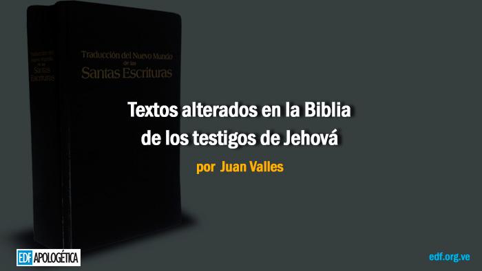 Textos Alterados En La Biblia De Los Testigos De Jehová Edf Apologética Cristiana