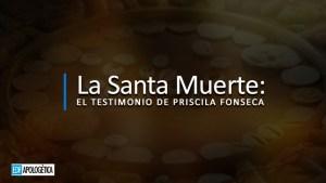 La Santa Muerte: Testimonio de Priscila Fonseca EDF Apologetica Cristiana
