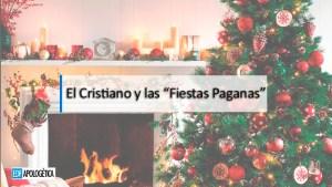 """El Cristiano y las """"Fiestas Paganas"""" - por Chris Du-pond"""