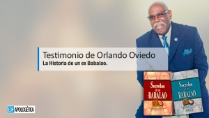 La Historia de un ex Babalao: Testimonio de Orlando Oviedo.