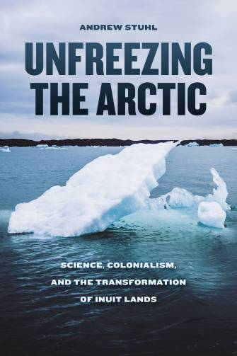 Is The Arctic Out Of Time A Conversation With Andrew Stuhl