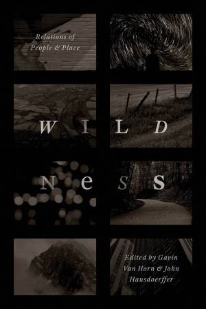 """The cover of """"Wildness: Relations of People and Place,"""" edited by Gavin Van Horn and John Hausdoerffer (University of Chicago Press, 2017)."""