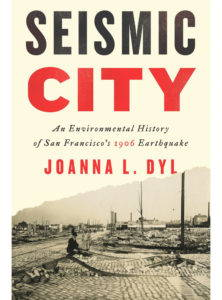 The cover of the book, Seismic City: An Environmental History of San Francisco's 1906 Earthquake, published by the University of Washington Press.