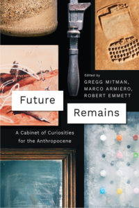 """The front cover of the book """"Future Remains: A Cabinet of Curiosities for the Anthropocene."""""""