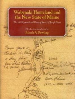 The cover of the book Wabanaki Homeland and the New State of Maine: The 1820 Journal and Plan of Survey of Joseph Treat, edited by Micah A. Pawling