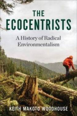 Book cover of The Ecocentrists: A History of Radical Environmentalism