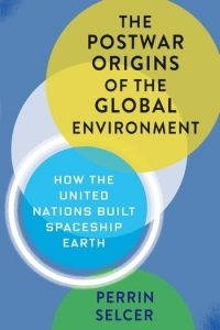 The cover of Selcer's Postwar Origins of the Global Environment with yellow, green, and blue circles overlapping