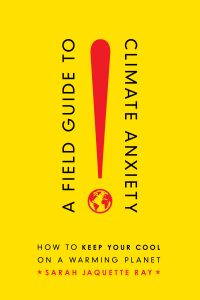 The cover of A Field Guide to Climate Anxiety by Sarah Jaquette Ray, a yellow background with a large, red exclamation point