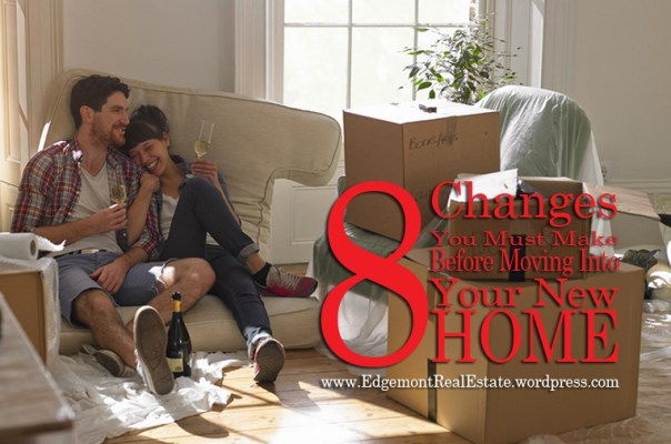 8 Changes You Must Make Before Moving Into Your New Home