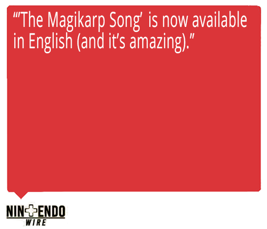 'The Magikarp Song' is now available in English (and it's amazing.) Quote from Nintendo Wire about Ed Goldfarb, composer for Pokémon the Series.