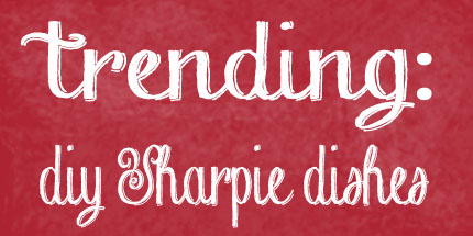 Trending: Sharpies on Your Dishes and 8 Ideas