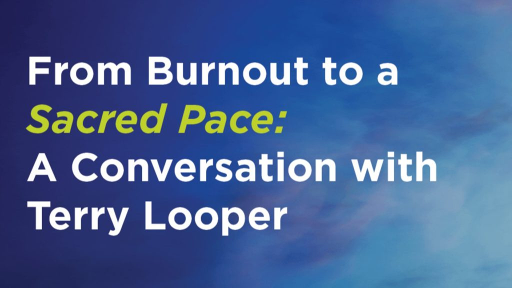 From Burnout to a Sacred Pace: A Conversation with Terry Looper