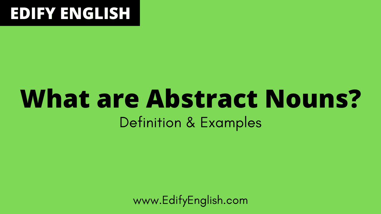 Definition of Abstract Nouns with Examples