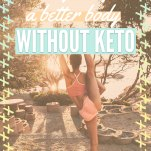 Get a Better Body Without Keto Pinterest Pin