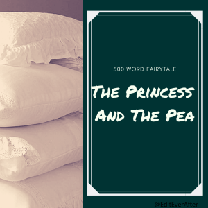 "Graphic reading ""500 Word Fairytale: The Princess and the Pea"" in white text on a dark green background. The right side has an image of a stack of four white, ruffled pillows. The bottom left corner reads ""@EditEverAfter"""