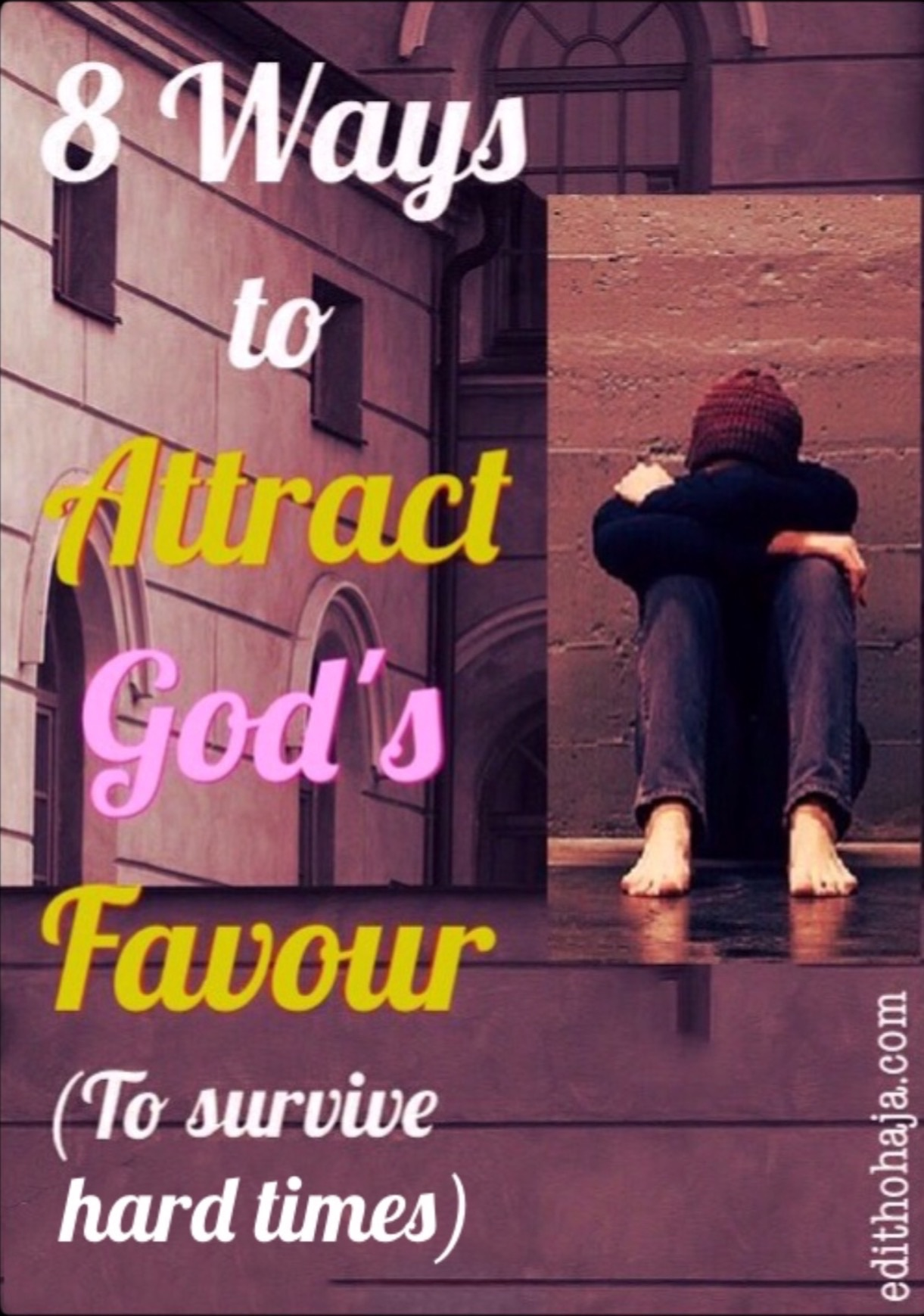 OVERCOMING HARDSHIP #4: 8 WAYS TO ATTRACT GOD'S FAVOUR (To Survive Hard Times)