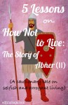 5 LESSONS ON HOW NOT TO LIVE: THE STORY OF ABNER (II)