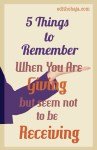 5 THINGS TO REMEMBER WHEN YOU ARE GIVING BUT SEEM NOT TO BE RECEIVING