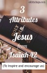 3 ATTRIBUTES OF JESUS IN ISAIAH 42 (To inspire and encourage us)