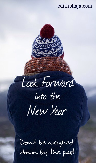 LOOK FORWARD INTO THE NEW YEAR (Don't be weighed down by the past)